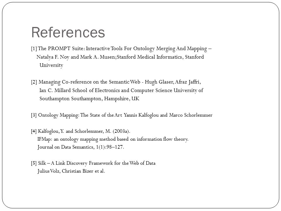 References [1] The PROMPT Suite: Interactive Tools For Ontology Merging And Mapping – Natalya F.