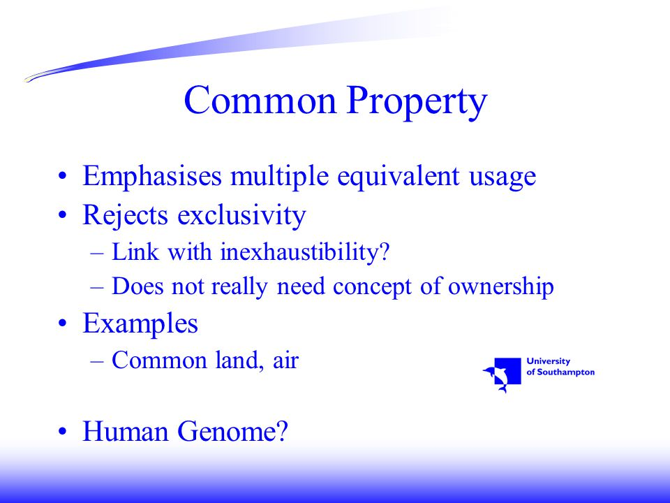 Common Property Emphasises multiple equivalent usage Rejects exclusivity –Link with inexhaustibility.