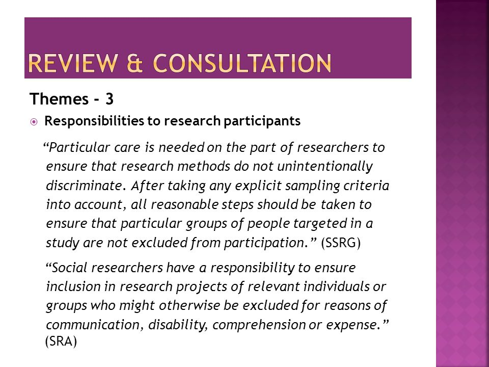 Themes - 3  Responsibilities to research participants Particular care is needed on the part of researchers to ensure that research methods do not unintentionally discriminate.