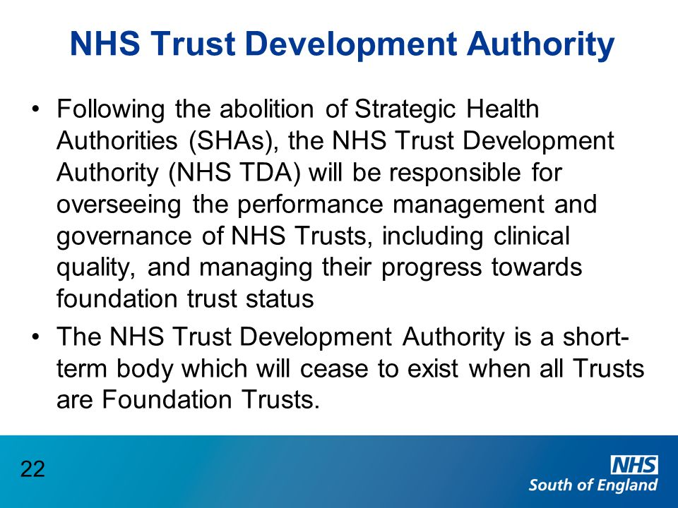 NHS Trust Development Authority Following the abolition of Strategic Health Authorities (SHAs), the NHS Trust Development Authority (NHS TDA) will be
