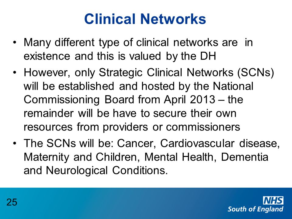 Clinical Networks Many different type of clinical networks are in existence and this is valued by the DH However, only Strategic Clinical Networks (SC