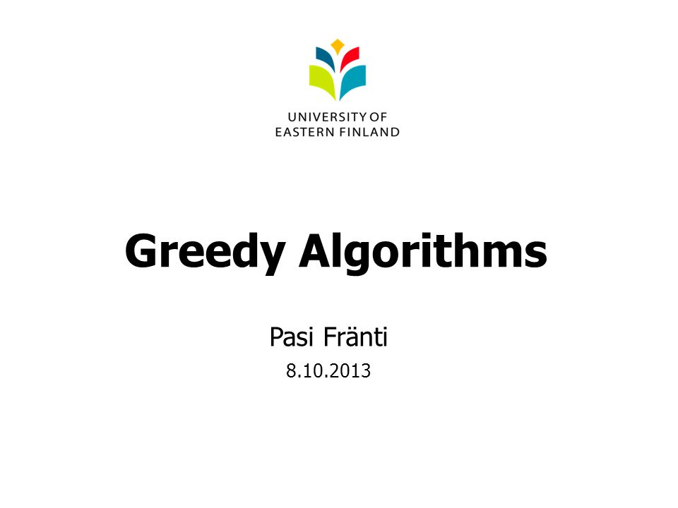 Greedy Algorithms Pasi Fränti 8.10.2013