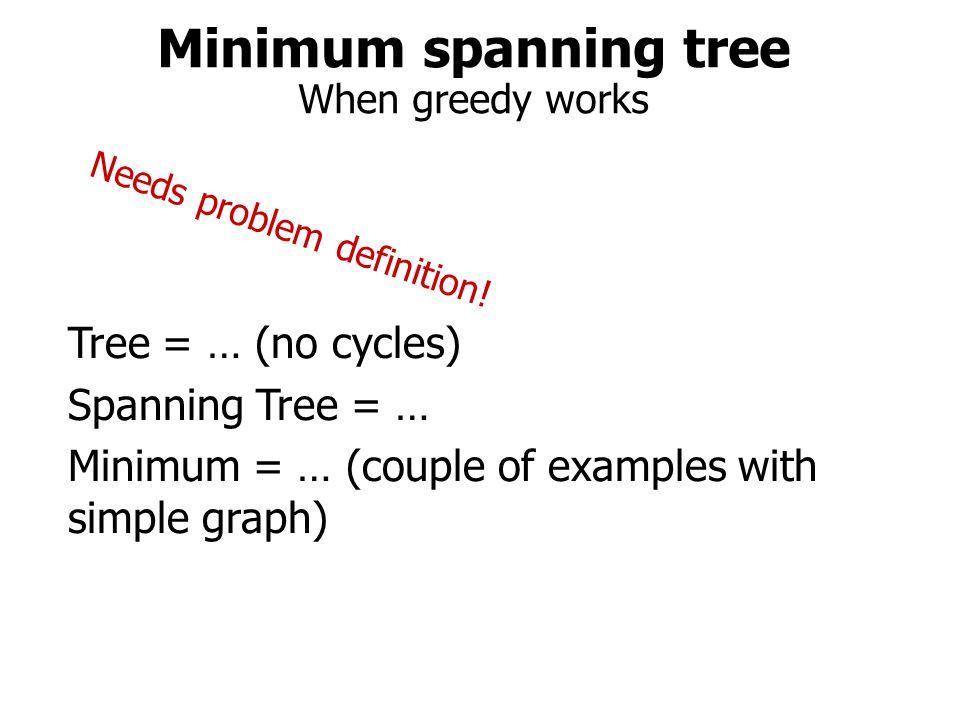Prim(V, E): RETURN T Select (u,v)  E with min weight S  S  {u,v}; P  P  {(u,v)}; E  E\{(u,v)}; REPEAT Select (u,v) with min weight  (u,v)  E, u  S, v  S S  S  {v}; P  P  {(u,v)}; E  E\{(u,v)}; UNTIL S=V Return P; Minimum spanning tree Prim's algorithm