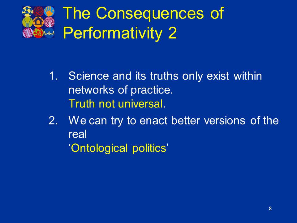 8 1.Science and its truths only exist within networks of practice.