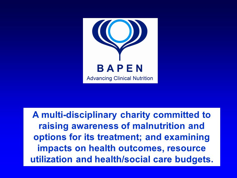 A multi-disciplinary charity committed to raising awareness of malnutrition and options for its treatment; and examining impacts on health outcomes, r