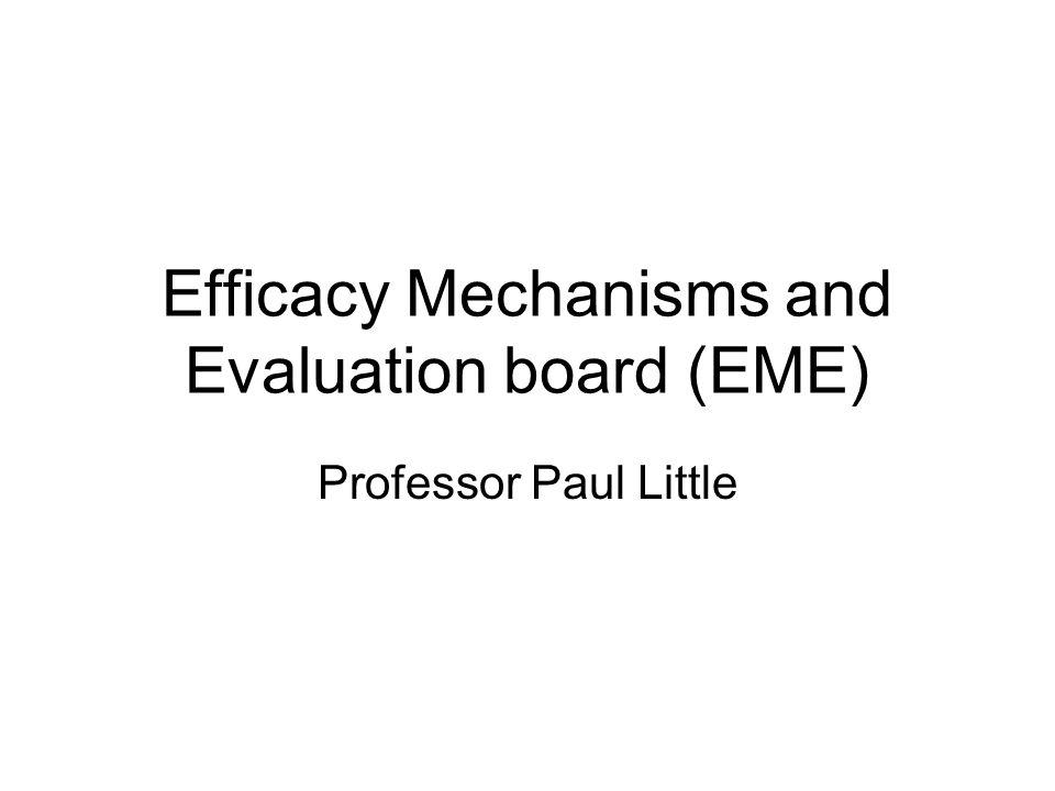 Efficacy Mechanisms and Evaluation board (EME) Professor Paul Little