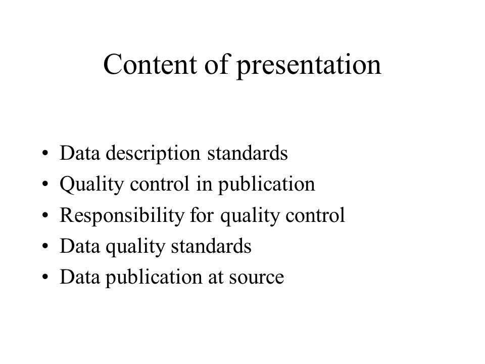 Content of presentation Data description standards Quality control in publication Responsibility for quality control Data quality standards Data publication at source