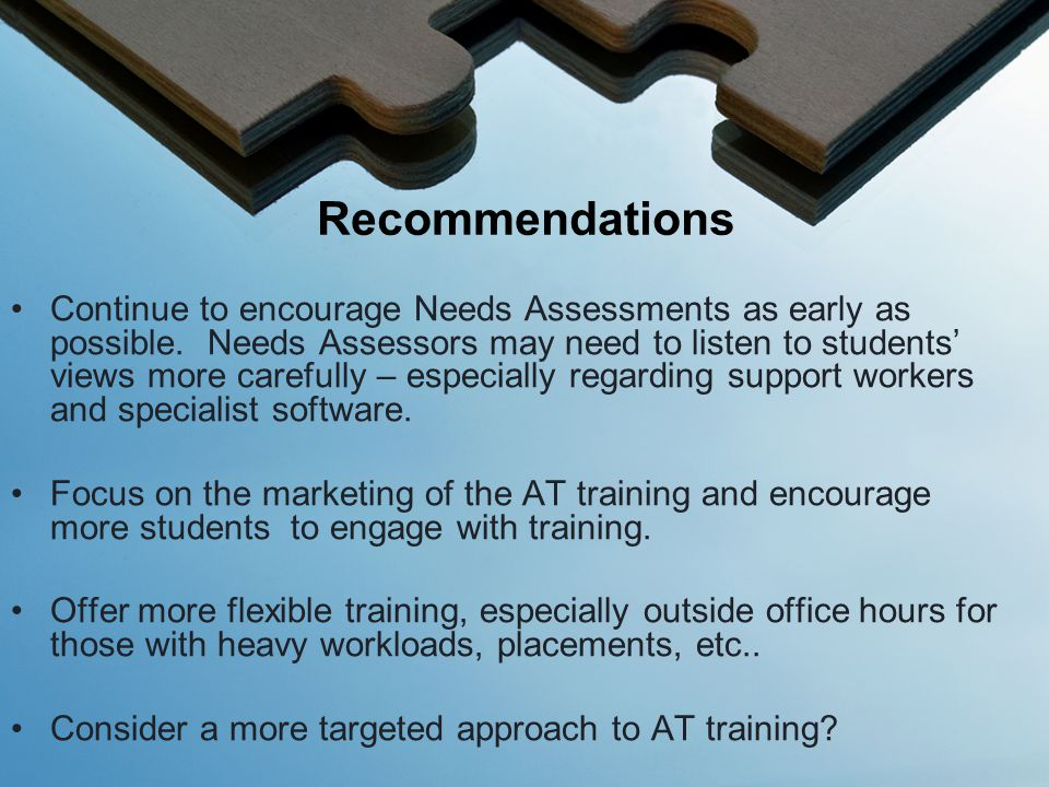 Continue to encourage Needs Assessments as early as possible.