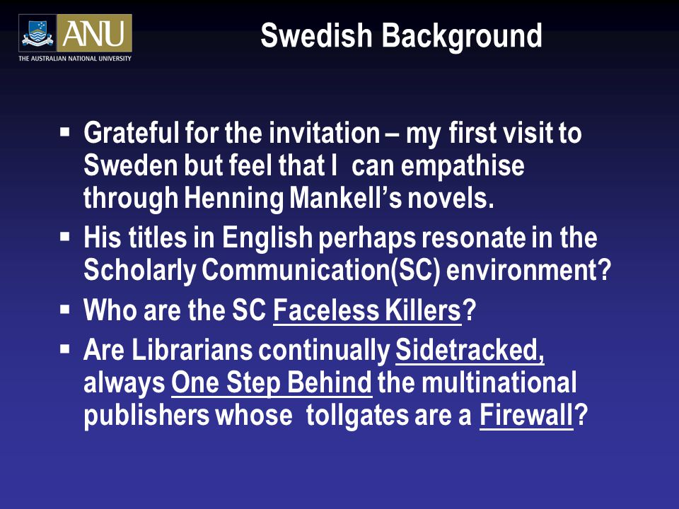 Swedish Background  Grateful for the invitation – my first visit to Sweden but feel that I can empathise through Henning Mankell's novels.