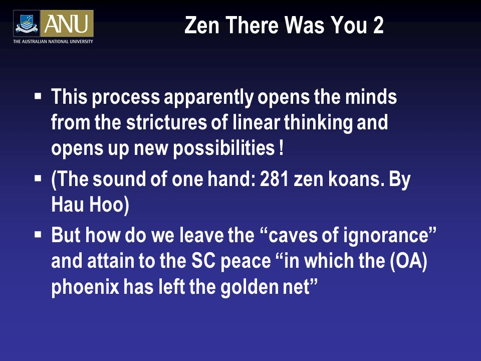 Zen There Was You 2  This process apparently opens the minds from the strictures of linear thinking and opens up new possibilities .