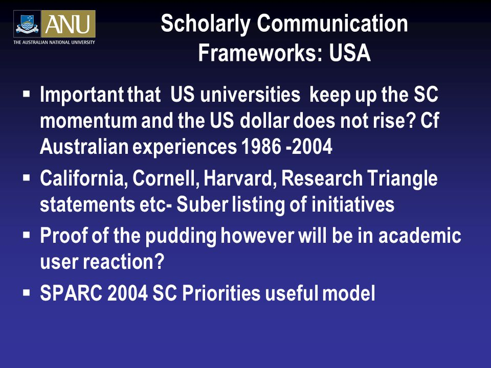 Scholarly Communication Frameworks: USA  Important that US universities keep up the SC momentum and the US dollar does not rise.
