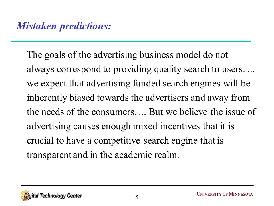 5 Mistaken predictions: The goals of the advertising business model do not always correspond to providing quality search to users....