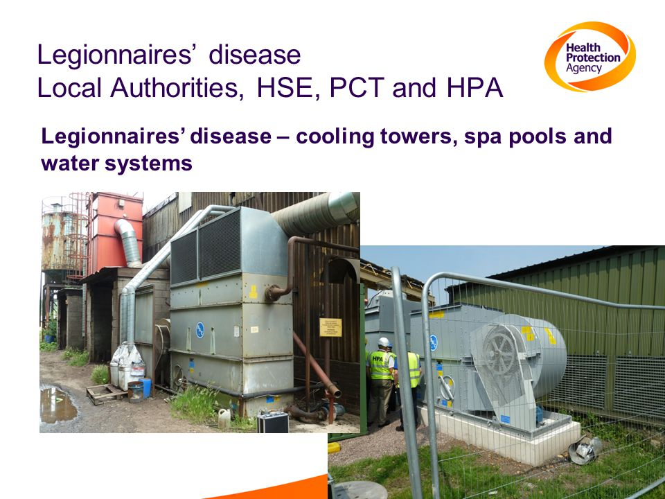 Legionnaires' disease Local Authorities, HSE, PCT and HPA Legionnaires' disease – cooling towers, spa pools and water systems