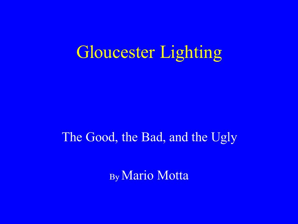 Gloucester Lighting The Good, the Bad, and the Ugly By Mario Motta