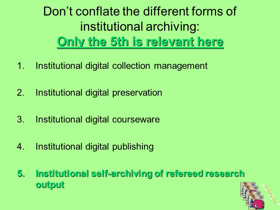 Only the 5th is relevant here Don't conflate the different forms of institutional archiving: Only the 5th is relevant here 1.Institutional digital col
