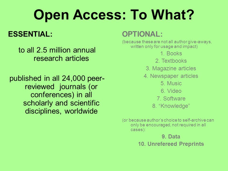 Open Access: To What? ESSENTIAL: to all 2.5 million annual research articles published in all 24,000 peer- reviewed journals (or conferences) in all s