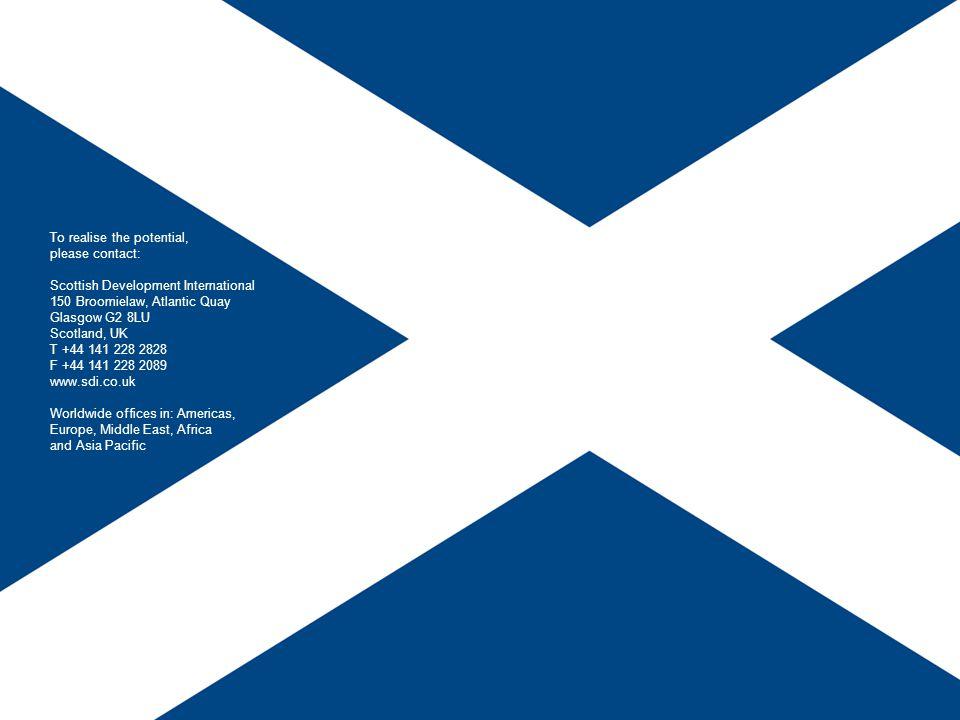 To realise the potential, please contact: Scottish Development International 150 Broomielaw, Atlantic Quay Glasgow G2 8LU Scotland, UK T +44 141 228 2