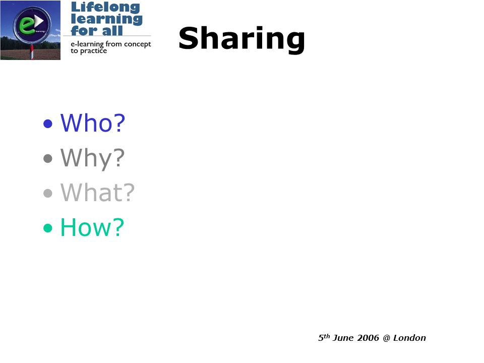 5 th June 2006 @ London Who.Sharing online learning resources between institutions.