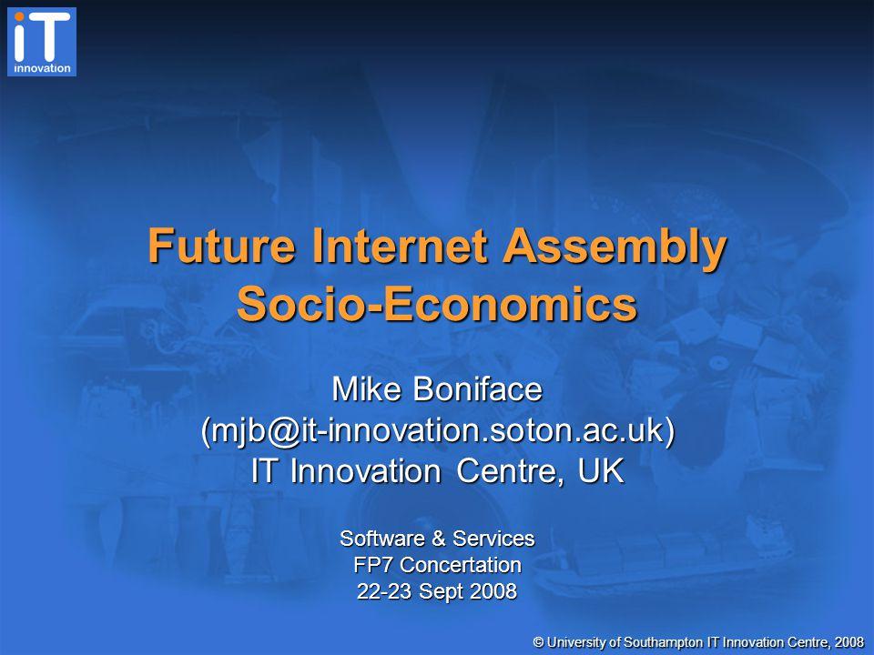 © University of Southampton IT Innovation Centre, 2008 Why socio-economics.