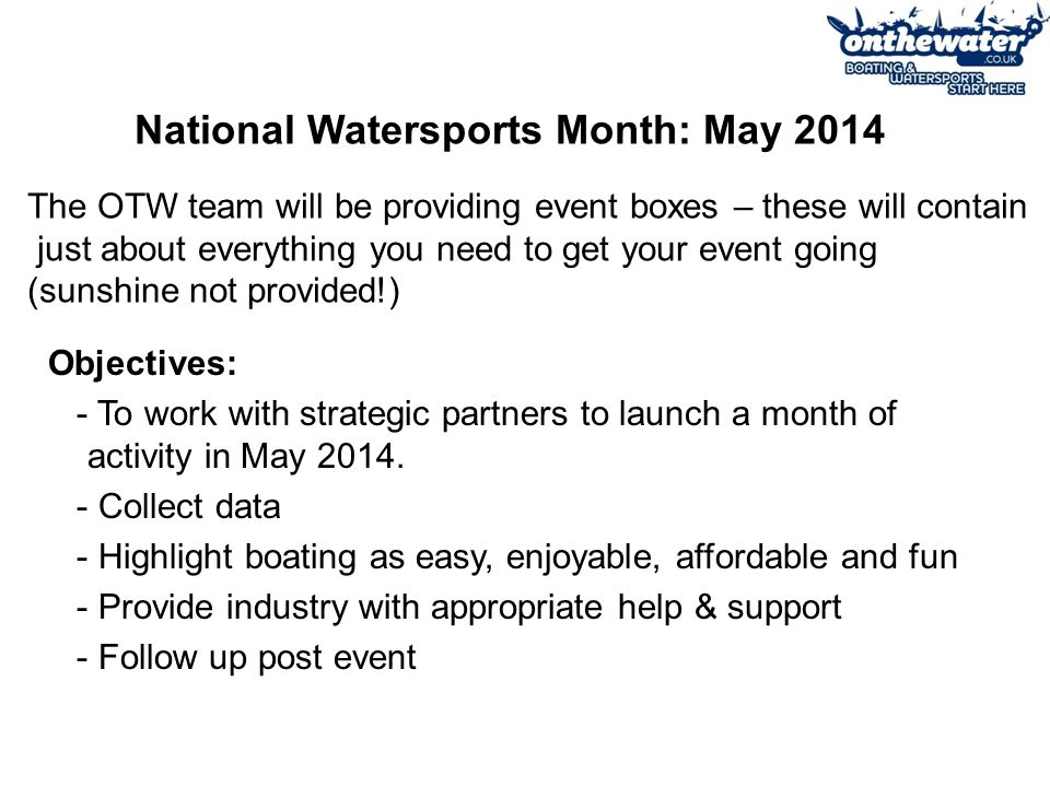 National Watersports Month: May 2014 Objectives: - To work with strategic partners to launch a month of activity in May 2014.