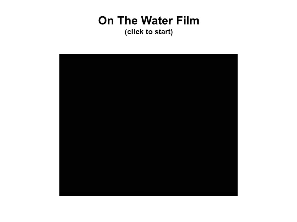 On The Water Film (click to start)