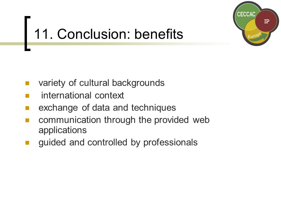 11. Conclusion: benefits variety of cultural backgrounds international context exchange of data and techniques communication through the provided web