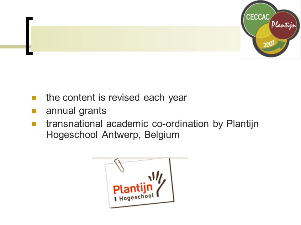 the content is revised each year annual grants transnational academic co-ordination by Plantijn Hogeschool Antwerp, Belgium