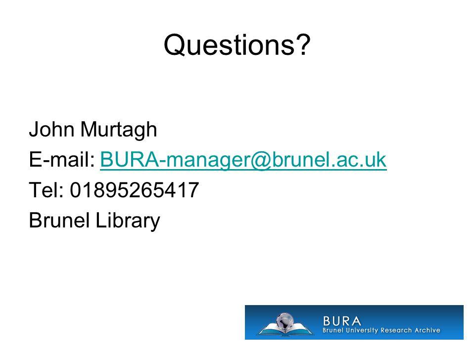 Questions? John Murtagh E-mail: BURA-manager@brunel.ac.ukBURA-manager@brunel.ac.uk Tel: 01895265417 Brunel Library
