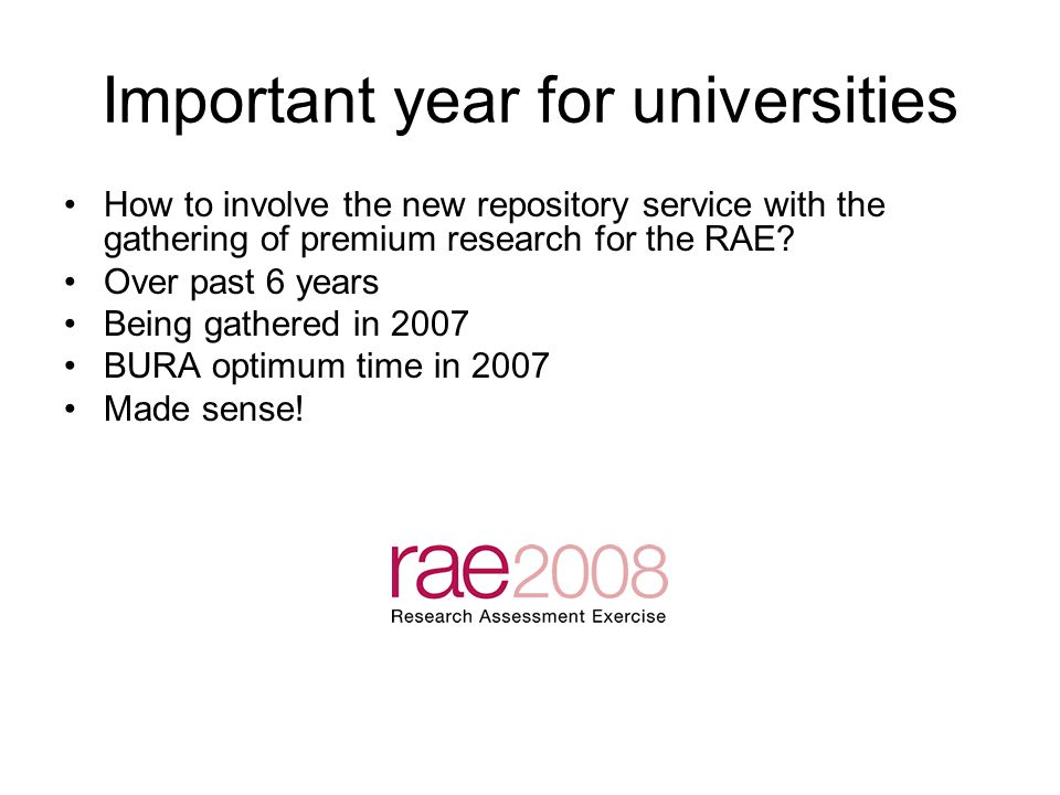 Research Assessment Exercise - others Other universities use IRRA: Institutional Repositories for Research Assessment add-on tool.IRRA: Institutional Repositories for Research Assessment Southampton, Edinburgh, Open, Kingston Mostly bibliographic Not linked to repository with full-text Problems with customization Incorrect DOIs, chasing up with DOI org