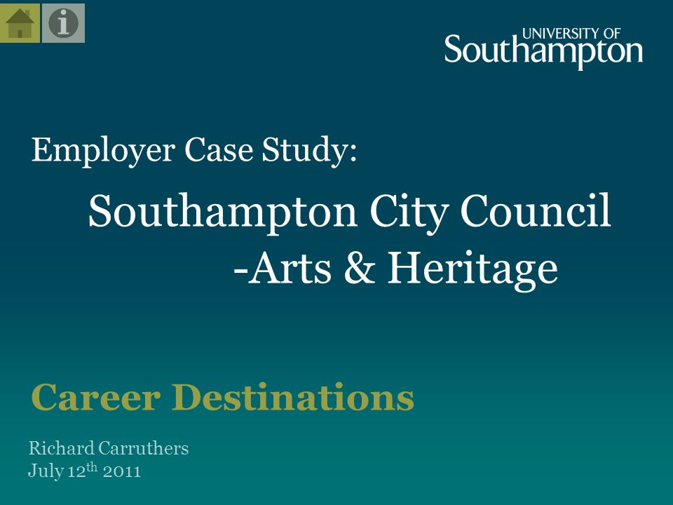 Employer Case Study: Southampton City Council -Arts & Heritage Career Destinations Richard Carruthers July 12 th 2011