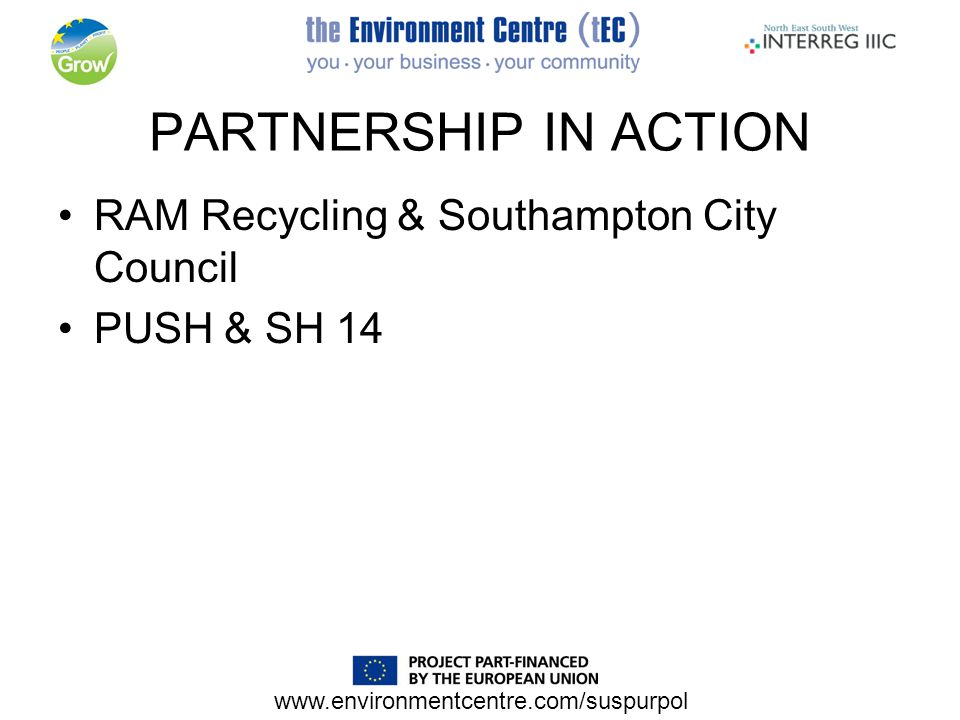 www.environmentcentre.com/suspurpol PARTNERSHIP IN ACTION RAM Recycling & Southampton City Council PUSH & SH 14