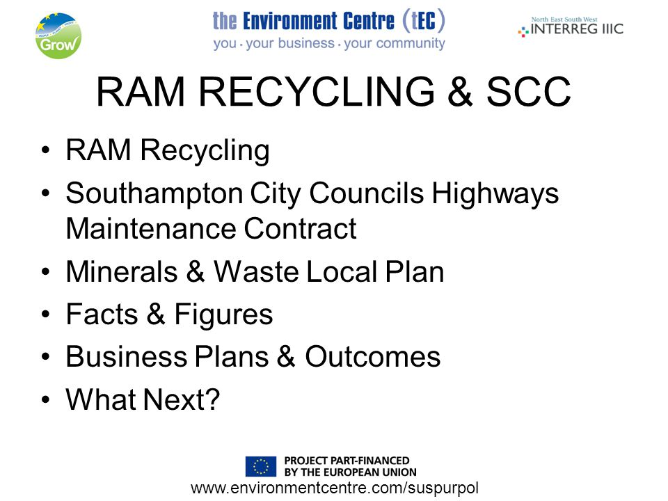 www.environmentcentre.com/suspurpol RAM RECYCLING & SCC RAM Recycling Southampton City Councils Highways Maintenance Contract Minerals & Waste Local Plan Facts & Figures Business Plans & Outcomes What Next