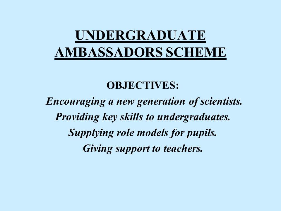 UNDERGRADUATE AMBASSADORS SCHEME OBJECTIVES: Encouraging a new generation of scientists.