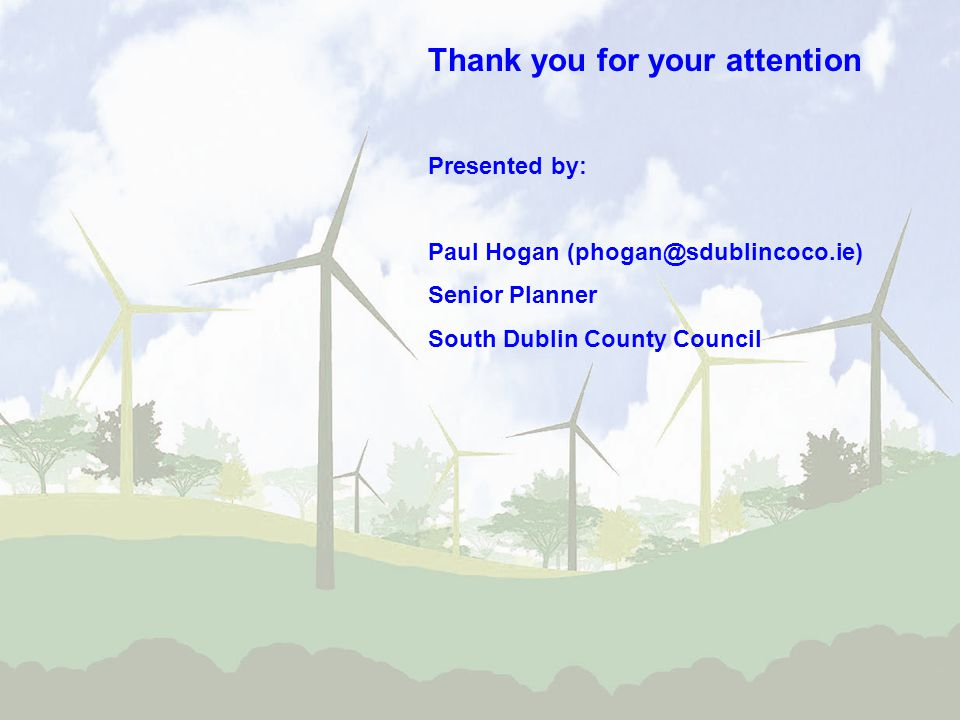 Thank you for your attention Presented by: Paul Hogan (phogan@sdublincoco.ie) Senior Planner South Dublin County Council