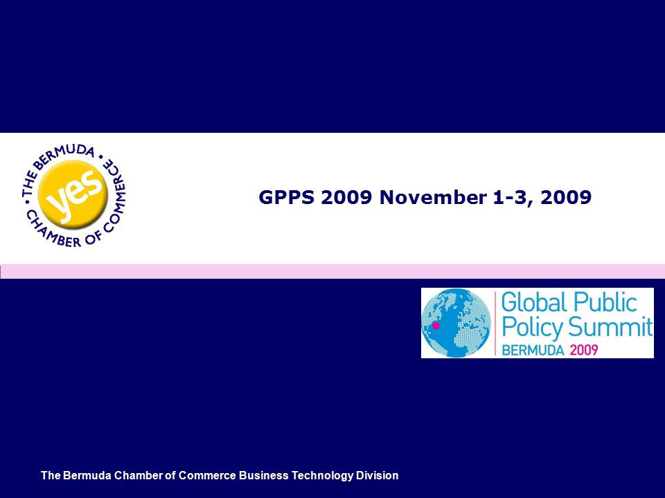 The Bermuda Chamber of Commerce Business Technology Division GPPS 2009 November 1-3, 2009