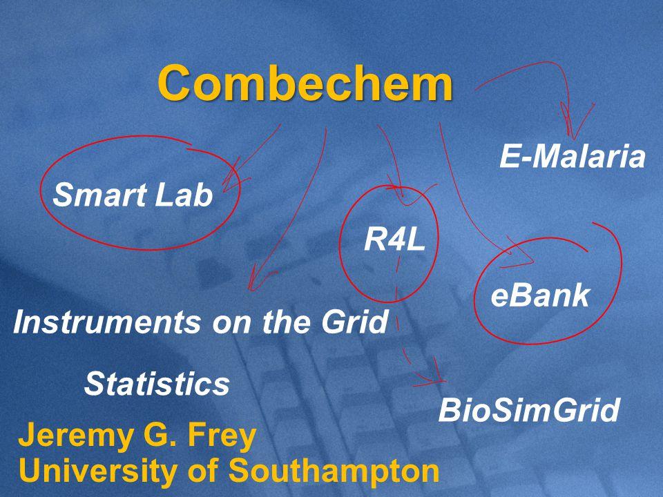 Jeremy G. Frey University of Southampton Combechem Smart Lab R4L eBank E-Malaria Instruments on the Grid BioSimGrid Statistics
