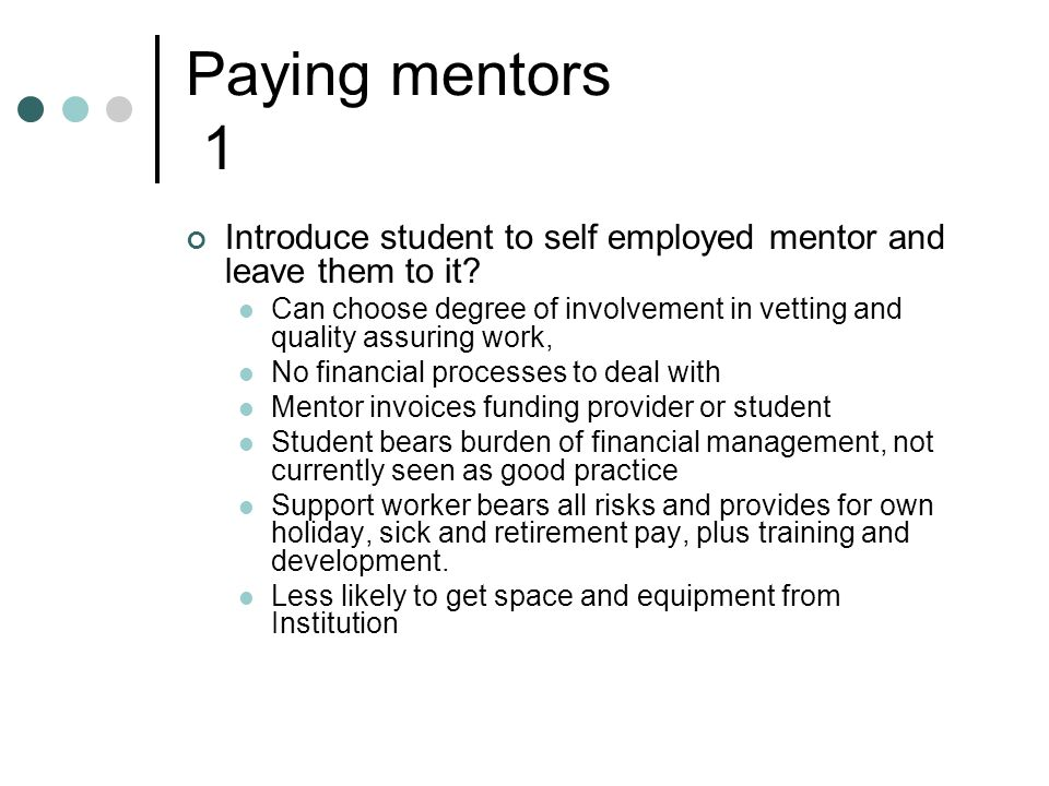 Paying mentors 1 Introduce student to self employed mentor and leave them to it.