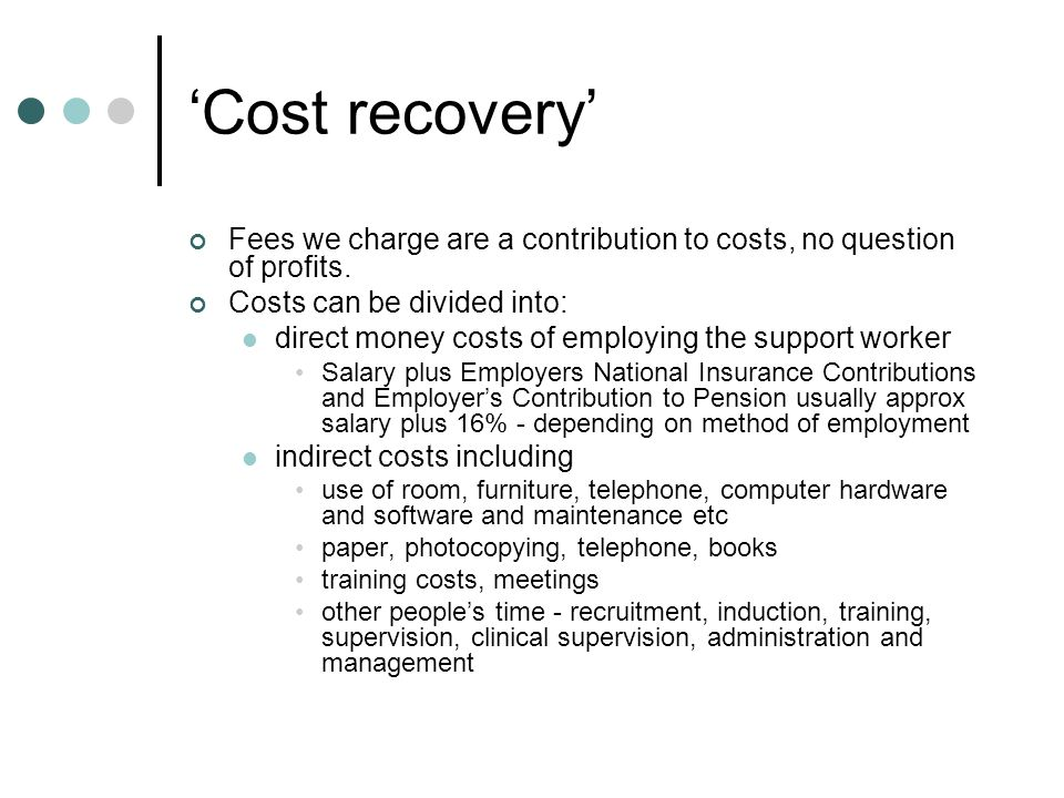 'Cost recovery' Fees we charge are a contribution to costs, no question of profits.