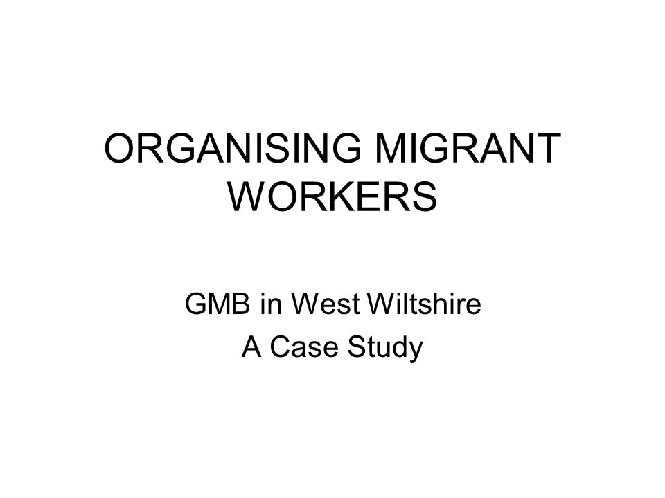 ORGANISING MIGRANT WORKERS GMB in West Wiltshire A Case Study