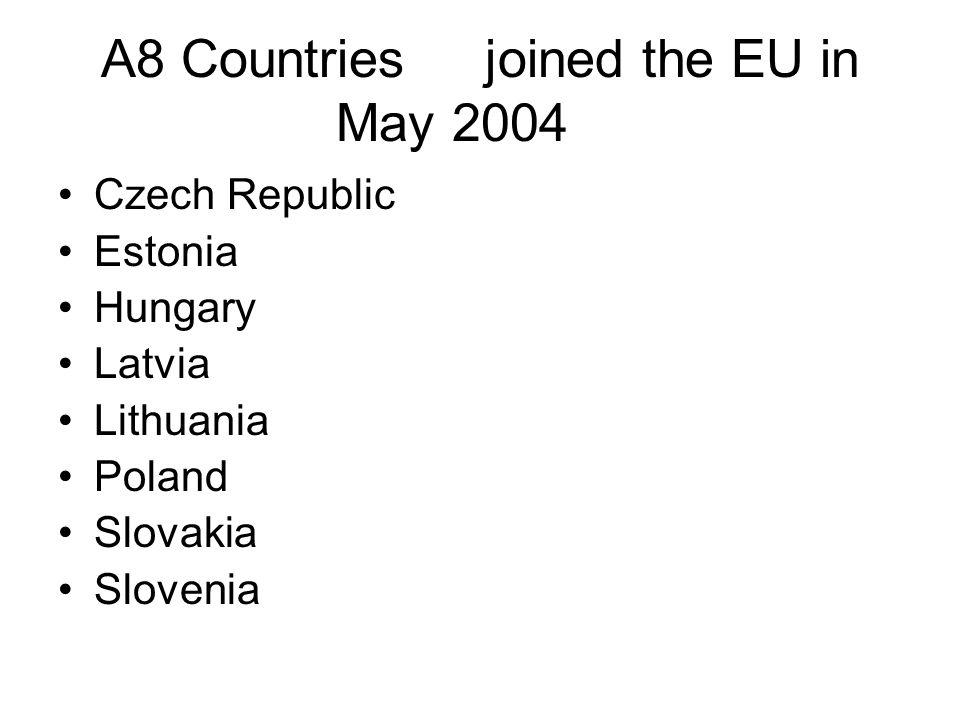 A8 Countriesjoined the EU in May 2004 Czech Republic Estonia Hungary Latvia Lithuania Poland Slovakia Slovenia