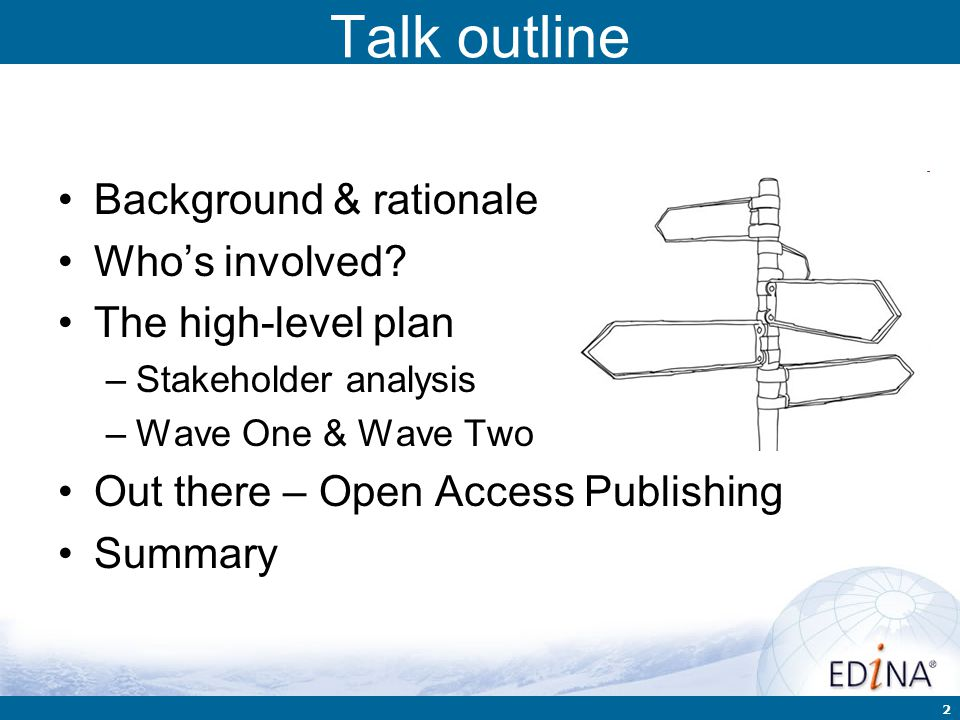 2 Talk outline Background & rationale Who's involved? The high-level plan –Stakeholder analysis –Wave One & Wave Two Out there – Open Access Publishin