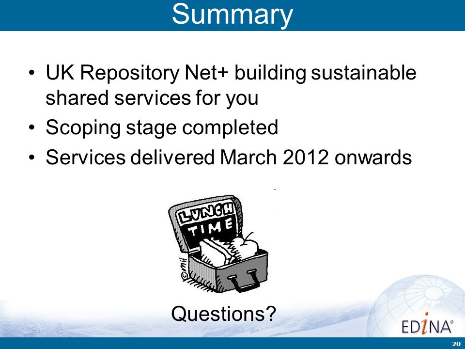 20 Summary UK Repository Net+ building sustainable shared services for you Scoping stage completed Services delivered March 2012 onwards Questions