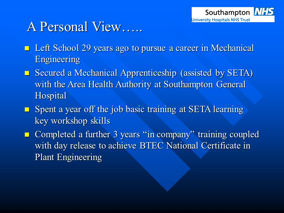 A Personal View….. Left School 29 years ago to pursue a career in Mechanical Engineering Left School 29 years ago to pursue a career in Mechanical Eng