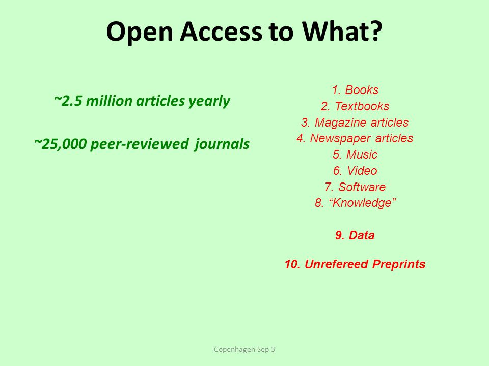 Open Access to What. ~2.5 million articles yearly ~25,000 peer-reviewed journals 1.