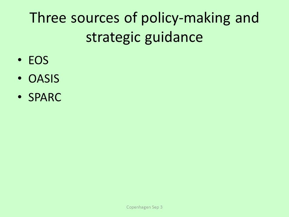 Three sources of policy-making and strategic guidance EOS OASIS SPARC Copenhagen Sep 3