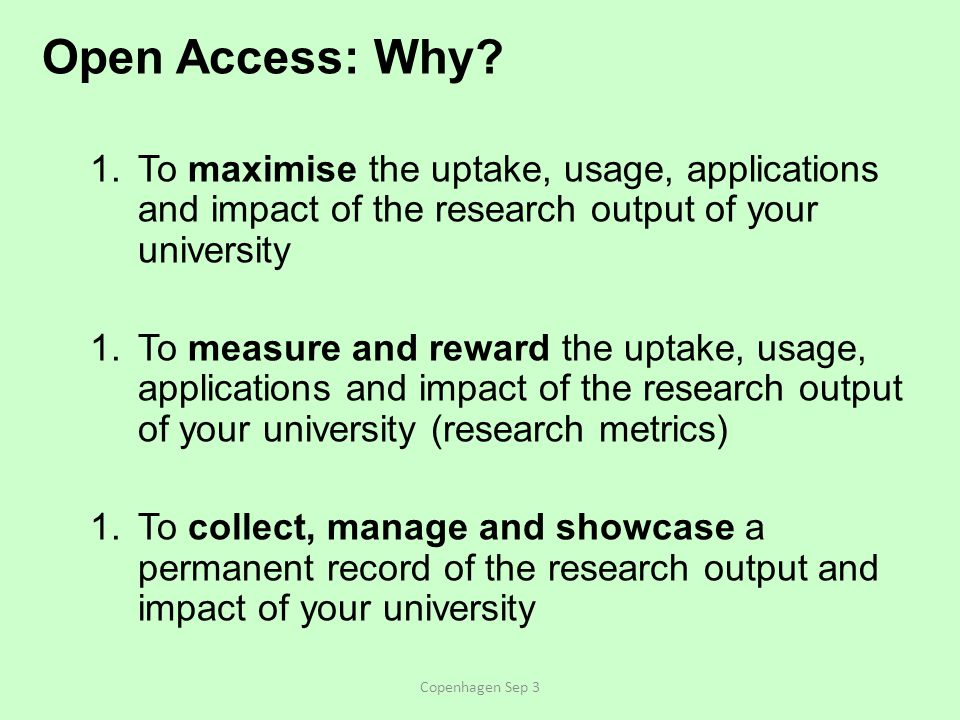 The Optimal Open Access Mandate Immediate Deposit (required) Immediate Open Access (recommended) Permission Clause (optional) Make deposit the official means of submitting publications for annual performance review Implement usage and impact metrics Implement Button Copenhagen Sep 3