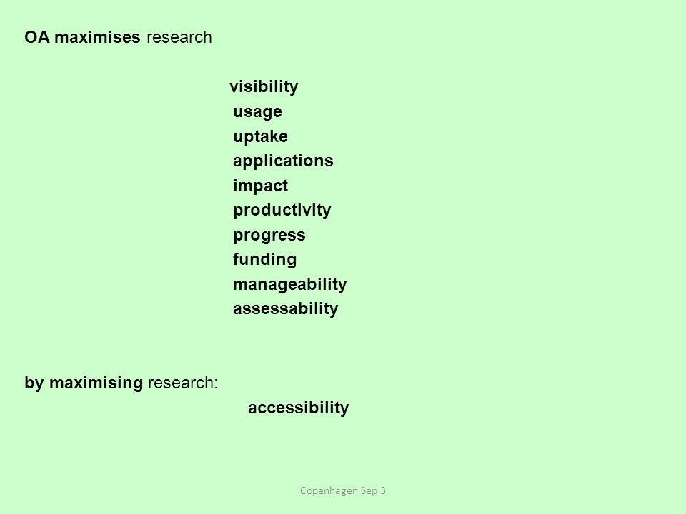 OA maximises research visibility usage uptake applications impact productivity progress funding manageability assessability by maximising research: accessibility Copenhagen Sep 3