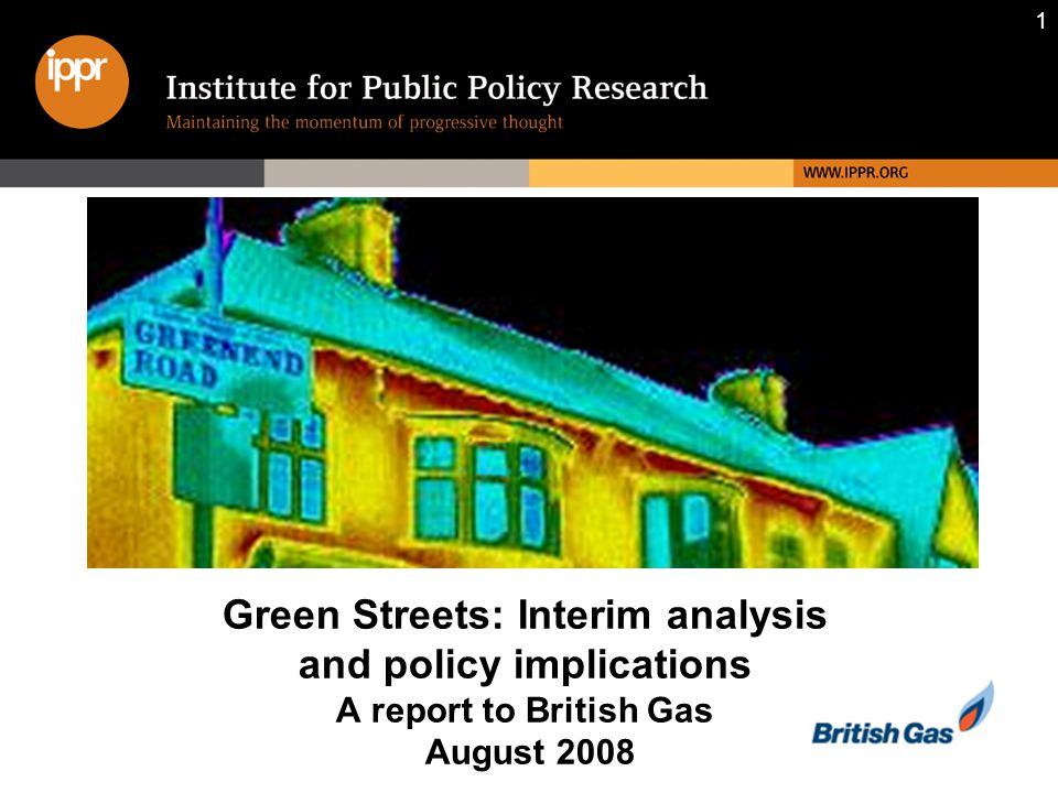 1 Green Streets: Interim analysis and policy implications A report to British Gas August 2008