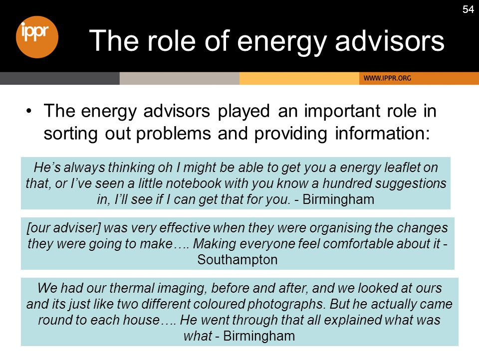 54 The role of energy advisors He's always thinking oh I might be able to get you a energy leaflet on that, or I've seen a little notebook with you know a hundred suggestions in, I'll see if I can get that for you.