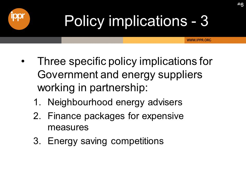 66 Policy implications - 3 Three specific policy implications for Government and energy suppliers working in partnership: 1.Neighbourhood energy advis